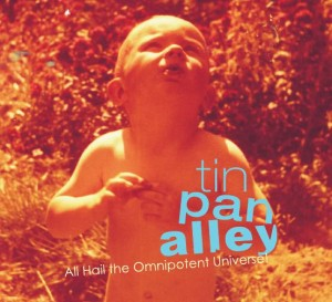 Tin Pan Alley – All Hail The Omnipotent Universe