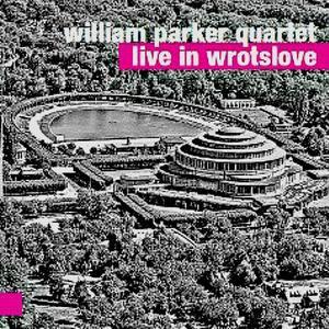 William Parker Quartet – Live In Wrotslove