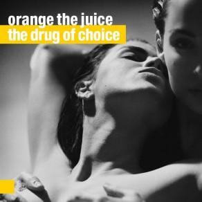 Orange The Juice – The Drug Of Choice