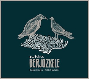 Ola Bilińska BERJOZKELE Kołysanki jidysz – Yiddish Lullabies