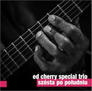Ed Cherry Special Trio – Szósta Po Południu