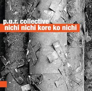 P.U.R. Collective – Nichi Nichi Kore Ko Nichi