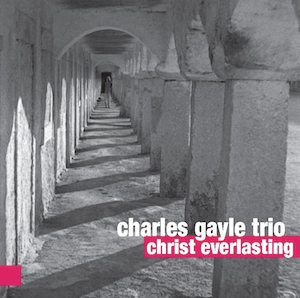 Charles Gayle Trio – Christ Everlasting