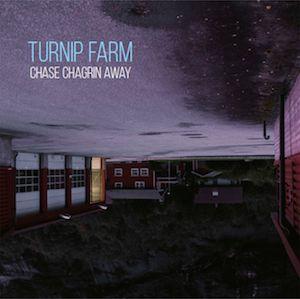 Turnip Farm – Chase Chagrin Away
