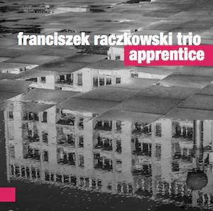 Franciszek Raczkowski Trio – Apprentice