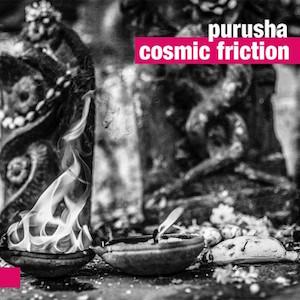 Purusha – Cosmic Friction