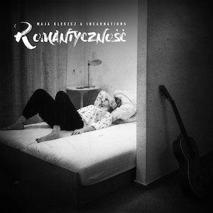 Maja Kleszcz & Incarnations – Romantyczność