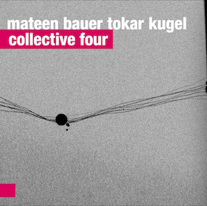 Mateen Bauer Tokar Kugel – Collective Four