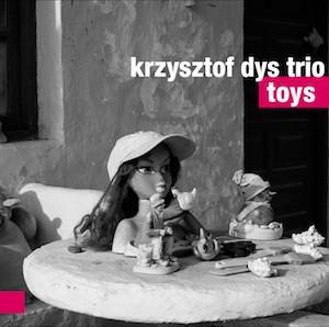 Krzysztof Dys Trio – Toys