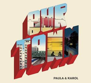 Paula & Karol – Our Town