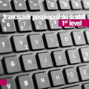 Franciszek Pospieszalski Sextet – 1st Level