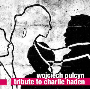Wojciech Pulcyn – Tribute to Charlie Haden