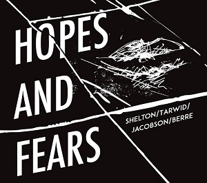 Shelton / Tarwid / Jacobson / Berre – Hopes and Fears