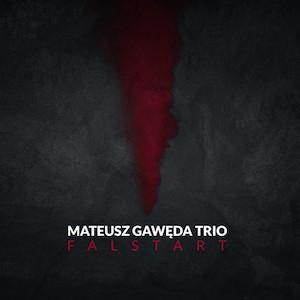 Mateusz Gawęda Trio – Falstart