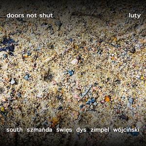 Doors Not Shut (South, Szmańda, Święc, Dys, Zimpel, Wójciński) – Luty
