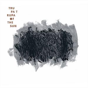 Trupa Trupa – Of The Sun