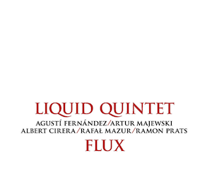 Liquid Quintet – Flux