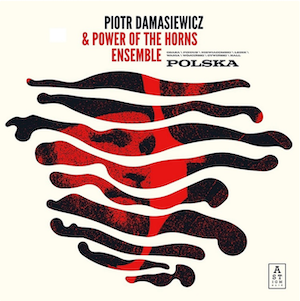 Piotr Damasiewicz & Power of the Horns Ensemble – Polska