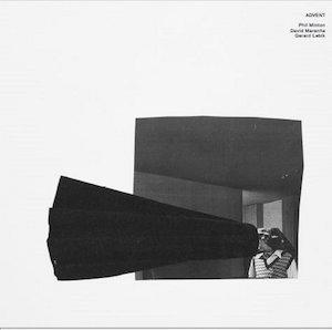 Phil Minton Music / David Maranha / Gerard Lebik – ADVENT