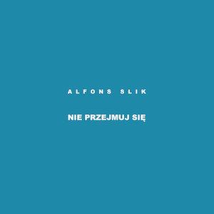 Alfons Slik – Nie Przejmuj Się