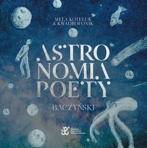 Mela Koteluk & Kwadrofonik – Astronomia Poety. Baczyński
