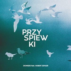 Diomede feat. Hubert Zemler – Przyśpiewki
