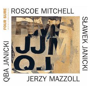 FOUR SURE – ROSCOE MITCHELL/JERZY MAZZOLL/SŁAWEK JANICKI/QBA JANICKI