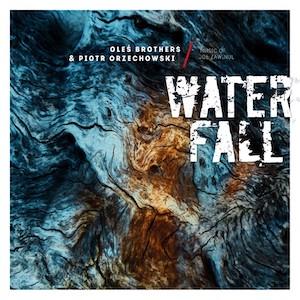 Oleś Brothers & Piotr Orzechowski – Waterfall: Music of Joe Zawinul